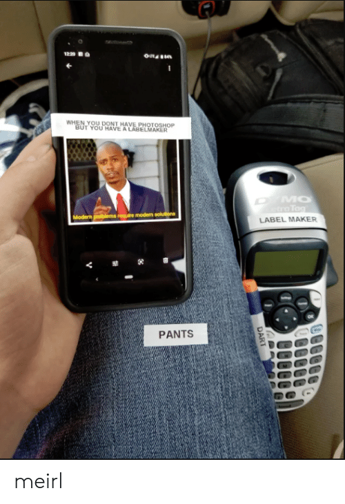 maker: 1220  WHEN YOU DONT HAVE PHOTOSHOP  BUT YOU HAVE A LABELMAKER  MO  tra Tag  Modern problems require modern solutions  LABEL MAKER  PANTS  DART meirl