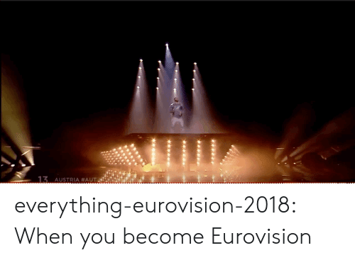 Target, Tumblr, and Blog: 13 AUSTRIA everything-eurovision-2018:  When you become Eurovision