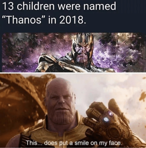 "Children, Memes, and Smile: 13 children were named  ""Thanos"" in 2018  This... does put a smile on my face"