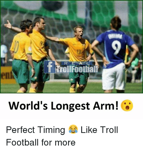 Football, Memes, and Troll: 13  RE A L  Trollfoothal  World's Longest Arm! Perfect Timing 😂  Like Troll Football for more