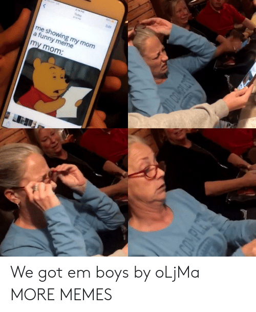 Dank, Funny, and Meme: & 14 DM  Today  S PM  Edit  me showing my mom  a funny meme  my mom:  O COMPLETS  COMPLES We got em boys by oLjMa MORE MEMES