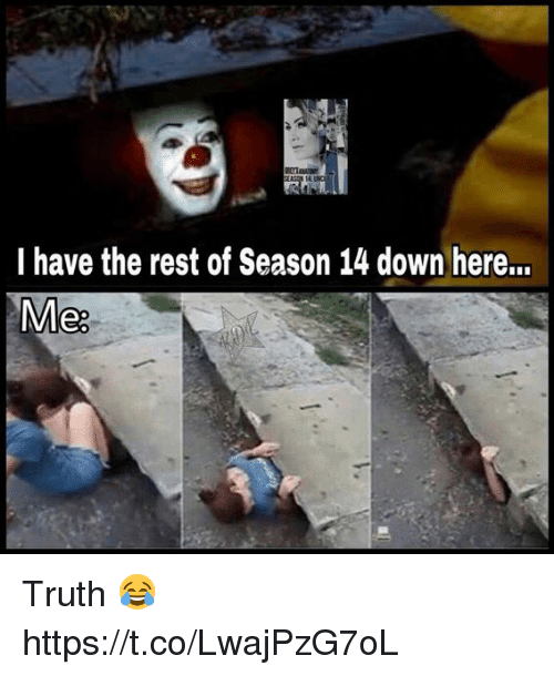 Memes, Truth, and 🤖: 14.  I have the rest of Season 14 down here...  Me Truth 😂 https://t.co/LwajPzG7oL
