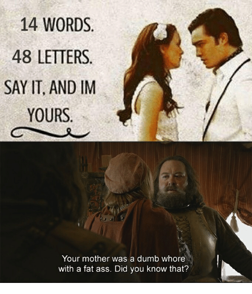 Ass, Dumb, and Fat Ass: 14 WORDS  48 LETTERS  SAY IT, AND IM  YOURS  Your mother was a dumb whore  with a fat ass. Did you know that?