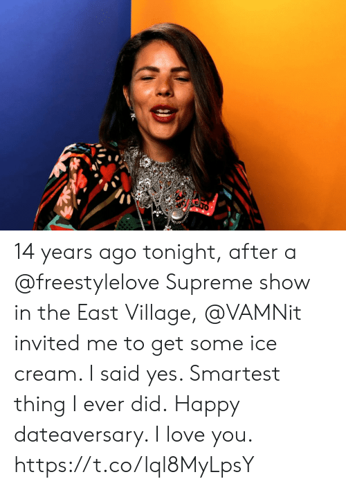 Love, Memes, and Supreme: 14 years ago tonight, after a @freestylelove Supreme show in the East Village, @VAMNit invited me to get some ice cream.  I said yes. Smartest thing I ever did. Happy dateaversary. I love you. https://t.co/lql8MyLpsY