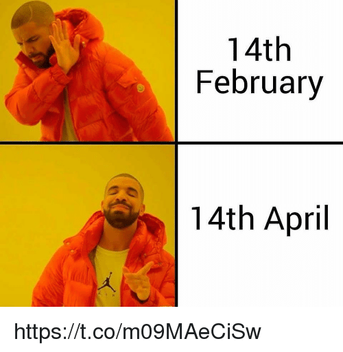 Memes, April, and 🤖: 14th  February  14th April https://t.co/m09MAeCiSw