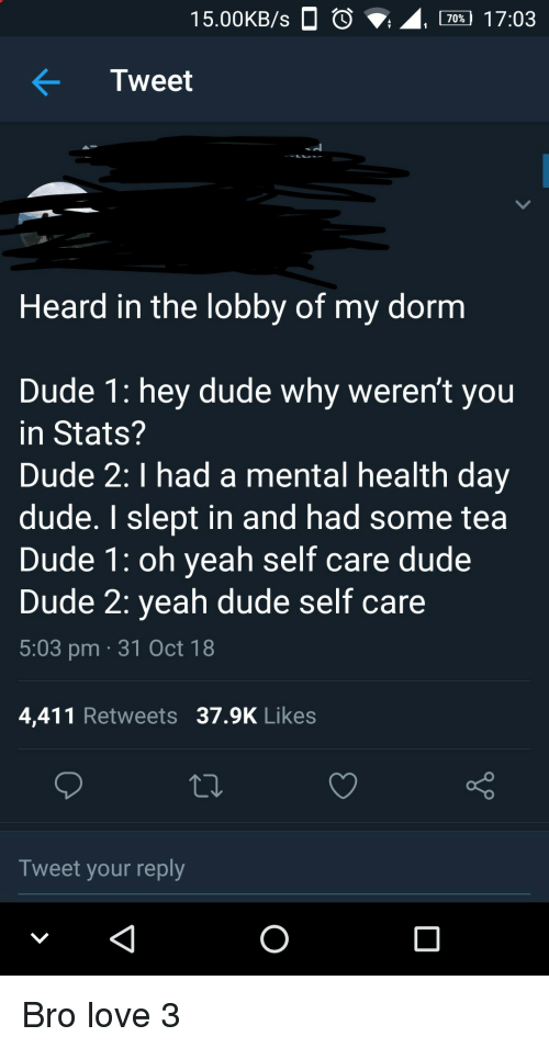 Calvin Johnson, Dude, and Love: 15.00KB/s  , 70% 17:03  Tweet  Heard in the lobby of my dornm  Dude 1: hey dude why weren't you  in Stats?  Dude 2: I had a mental health day  dude. I slept in and had some tea  Dude 1: oh yeah self care dude  Dude 2: yeah dude self care  5:03 pm 31 Oct 18  4,411 Retweets 37.9K Likes  Tweet your reply Bro love 3