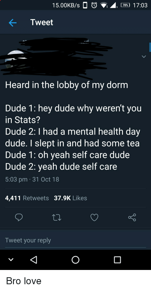 Calvin Johnson, Dude, and Love: 15.00KB/s  , 70% 17:03  Tweet  Heard in the lobby of my dornm  Dude 1: hey dude why weren't you  in Stats?  Dude 2: I had a mental health day  dude. I slept in and had some tea  Dude 1: oh yeah self care dude  Dude 2: yeah dude self care  5:03 pm 31 Oct 18  4,411 Retweets 37.9K Likes  Tweet your reply Bro love