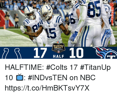 Indianapolis Colts, Memes, and 🤖: 15  17. 10  NIGHT  FOOT  HALF HALFTIME:  #Colts 17 #TitanUp 10  📺: #INDvsTEN on NBC https://t.co/HmBKTsvY7X
