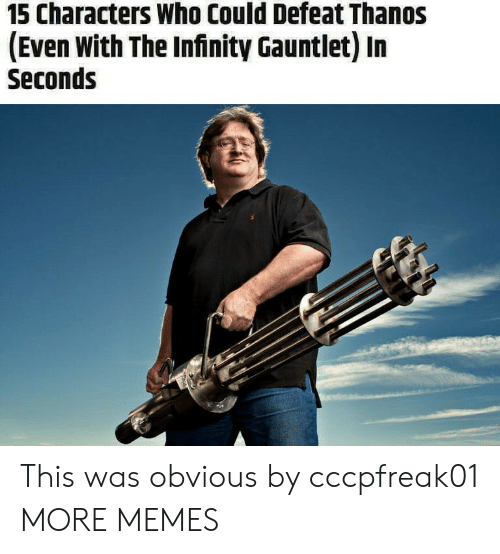gauntlet: 15 Characters Who Could Defeat Thanos  (Even With The Infinity Gauntlet) In  Seconds This was obvious by cccpfreak01 MORE MEMES