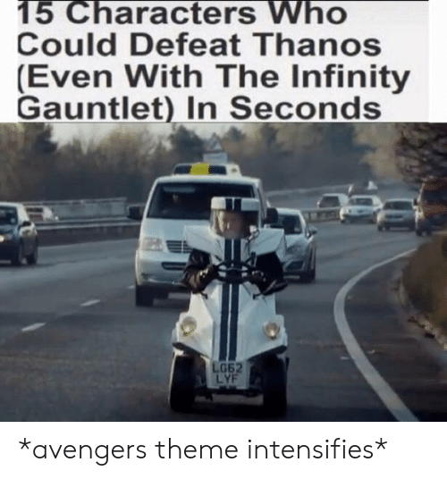 gauntlet: 15 Characters Who  Could Defeat Thanos  (Even With The Infinity  Gauntlet) In Seconds  G62  LYF *avengers theme intensifies*