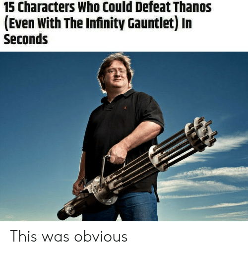 gauntlet: 15 Characters Who Could Defeat Thanos  (Even With The Infinity Gauntlet) In  Seconds This was obvious