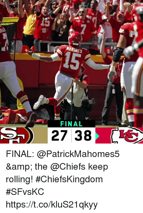 Memes, Chiefs, and 🤖: 15  MAHDHES  15  FINAL  27 38S FINAL: @PatrickMahomes5 & the @Chiefs keep rolling! #ChiefsKingdom #SFvsKC https://t.co/kluS21qkyy