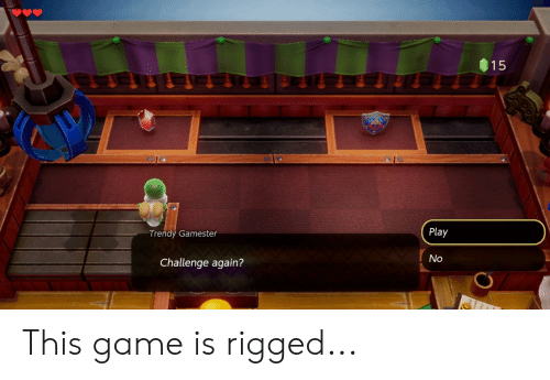 Game, Trendy, and Play: 15  Play  Trendy Gamester  No  Challenge again?  LO This game is rigged...