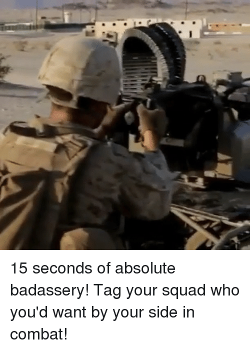 Memes, Squad, and 🤖: 15 seconds of absolute badassery! Tag your squad who you'd want by your side in combat!