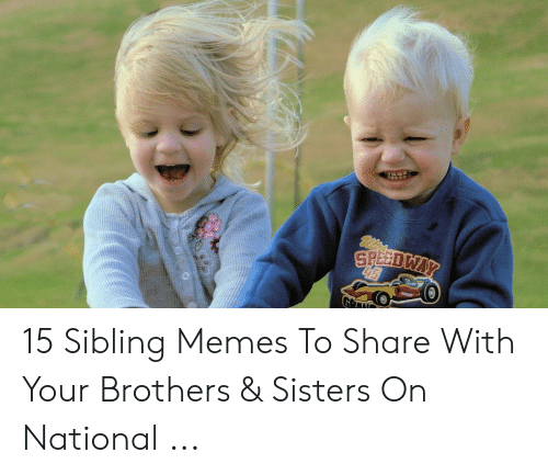 Sibling Memes: 15 Sibling Memes To Share With Your Brothers & Sisters On National ...