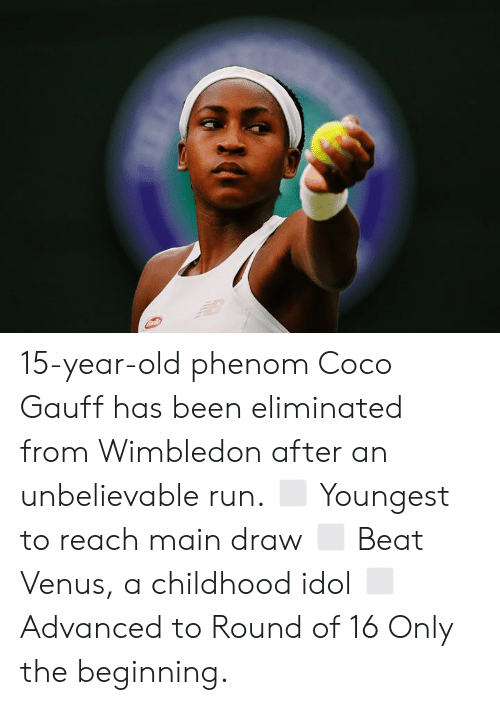 Youngest: 15-year-old phenom Coco Gauff has been eliminated from Wimbledon after an unbelievable run.  ◻️ Youngest to reach main draw ◻️ Beat Venus, a childhood idol ◻️ Advanced to Round of 16  Only the beginning.