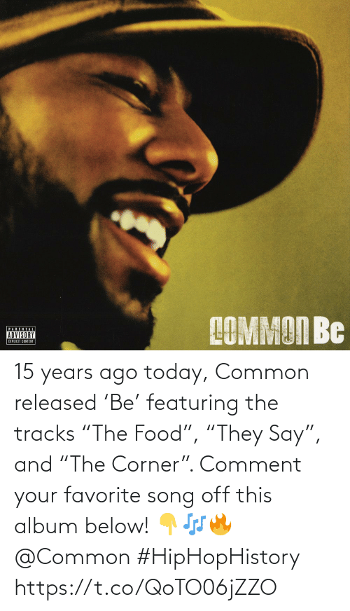 """Food, Common, and Today: 15 years ago today, Common released 'Be' featuring the tracks """"The Food"""", """"They Say"""", and """"The Corner"""". Comment your favorite song off this album below! 👇🎶🔥 @Common #HipHopHistory https://t.co/QoTO06jZZO"""