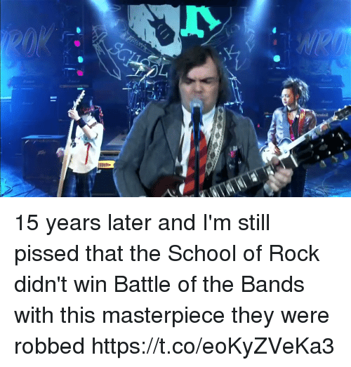 School, Relatable, and School of Rock: 15 years later and I'm still pissed that the School of Rock didn't win Battle of the Bands with this masterpiece they were robbed https://t.co/eoKyZVeKa3