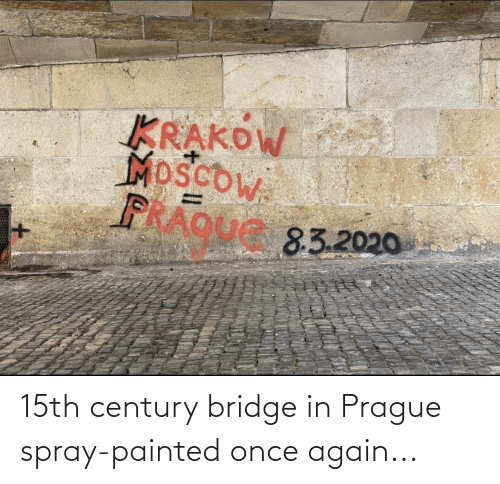 Prague: 15th century bridge in Prague spray-painted once again...