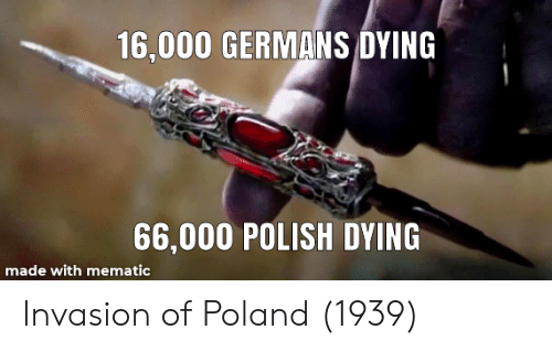 History, Poland, and Invasion: 16,000 GERMANS DYING  66,000 POLISH DYING  made with mematic Invasion of Poland (1939)
