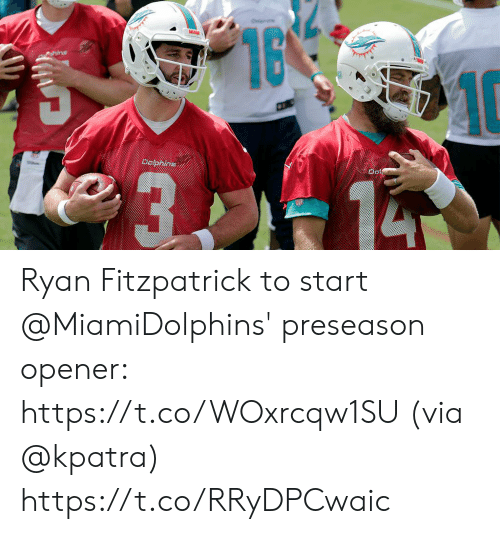 Opener: 16  10  MAE  hins  Dolphins Ryan Fitzpatrick to start @MiamiDolphins' preseason opener: https://t.co/WOxrcqw1SU (via @kpatra) https://t.co/RRyDPCwaic