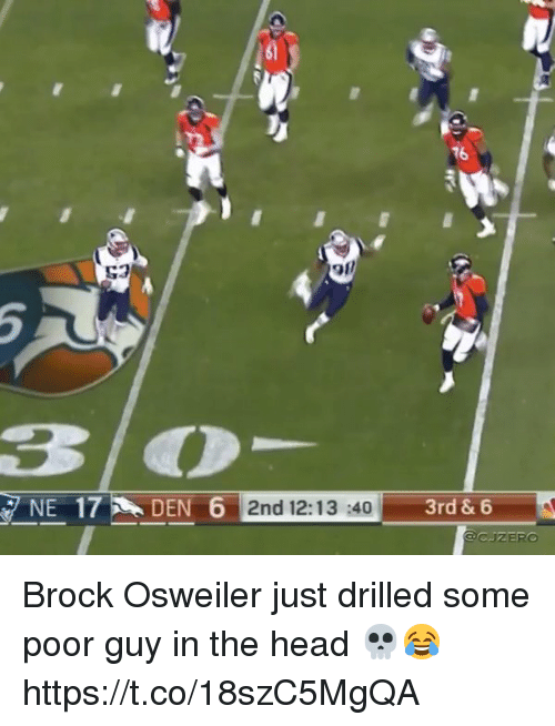 Head, Memes, and Brock: 16  53  3O  2nd 12:13 :403  3rd & 6  CJZERO Brock Osweiler just drilled some poor guy in the head 💀😂 https://t.co/18szC5MgQA
