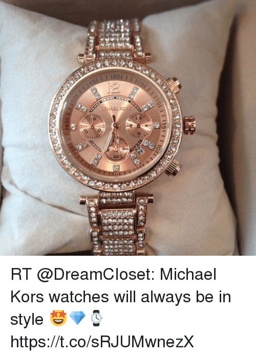 Memes, Michael Kors, and Michael: 160  e, 12  30 RT @DreamCIoset: Michael Kors watches will always be in style 🤩💎⌚️ https://t.co/sRJUMwnezX
