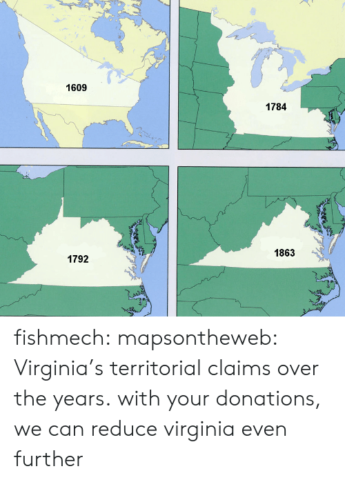 Tumblr, Zoom, and Blog: 1609  1784  1863  1792 fishmech: mapsontheweb: Virginia's territorial claims over the years. with your donations, we can reduce virginia even further