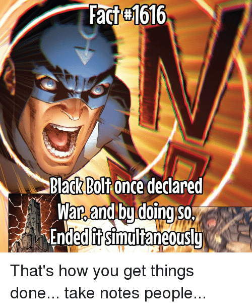 Memes, 🤖, and Bolt:  #1616  Black Bolt once declared  War and by doing So!  dedit  simultaneously That's how you get things done... take notes people...