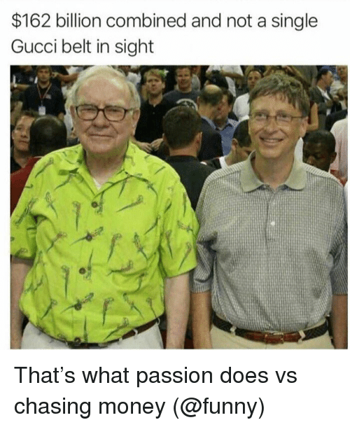 Gucci Belt: $162 billion combined and not a single  Gucci belt in sight That's what passion does vs chasing money (@funny)