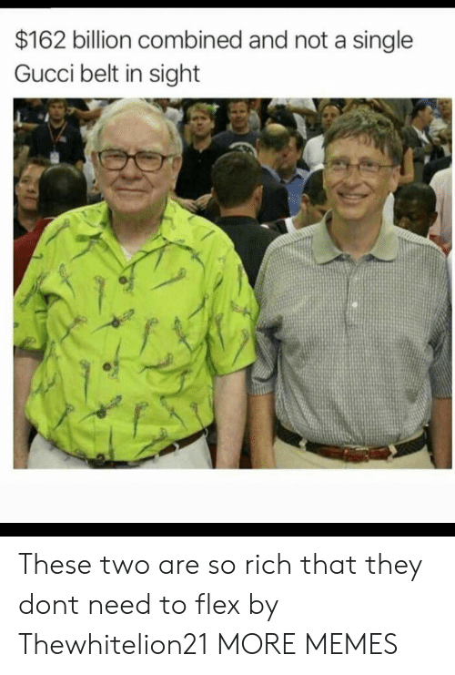 Gucci Belt: $162 billion combined and not a single  Gucci belt in sight These two are so rich that they dont need to flex by Thewhitelion21 MORE MEMES