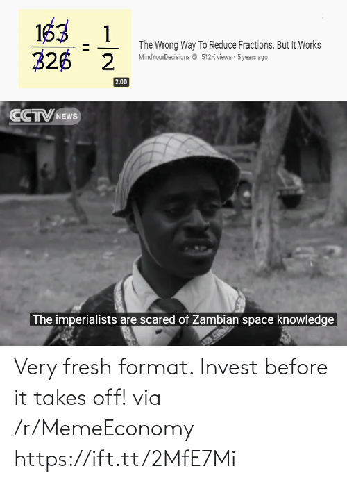 But It: 163  326 2  1  The Wrong Way To Reduce Fractions. But It Works  MindYourDecisions O 512K views 5 years ago  2:00  CCTV NEWS  The imperialists are scared of Zambian space knowledge Very fresh format. Invest before it takes off! via /r/MemeEconomy https://ift.tt/2MfE7Mi