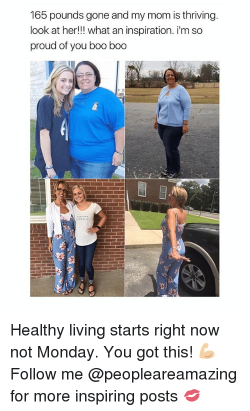 Boo, Memes, and Monday: 165 pounds gone and my mom is thriving  look at her!! what an inspiration. i'm so  proud of you boo boo Healthy living starts right now not Monday. You got this! 💪🏼 Follow me @peopleareamazing for more inspiring posts 💋