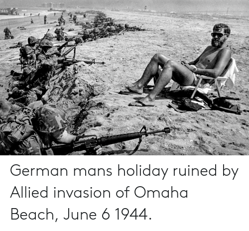 Omaha: 1666 German mans holiday ruined by Allied invasion of Omaha Beach, June 6 1944.