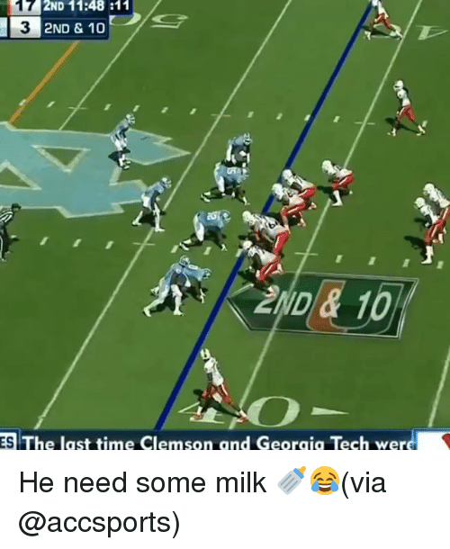 Teching: 17 2ND 11:48 :11  3  2ND & 10  ND& 1  ES The last time Clemson and Georaia Tech wer He need some milk 🍼😂(via @accsports)