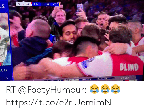 Soccer, Ico, and Bar: 17:54  1 0 LOSC  AJX  S  BLIND  ICO  TUS  21:30  IN  SALV GNK  BEN V RBI.  AXVLOSC  DORY BAR RT @FootyHumour: 😂😂😂 https://t.co/e2rlUemimN