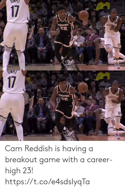 cam: 17  BROC  EACHTREE   TEMPLE  17  CACHTREE  BROOKLY Cam Reddish is having a breakout game with a career-high 23!  https://t.co/e4sdsIyqTa