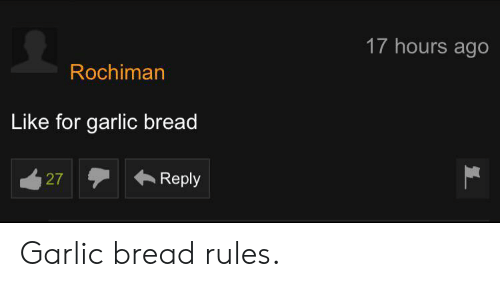 Garlic Bread, Bread, and Garlic: 17 hours ago  Rochiman  Like for garlic bread  Reply  27 Garlic bread rules.