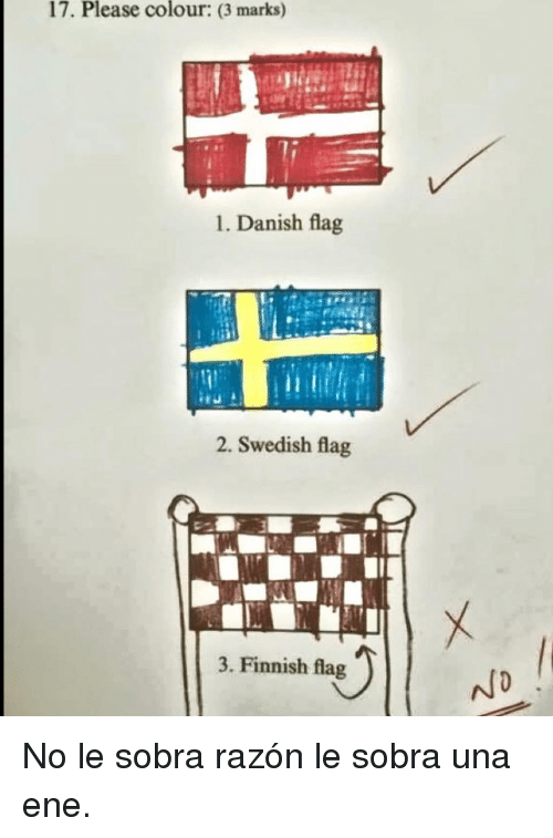 Swedish, Danish, and Finnish: 17. Please colour: (3 marks)  1. Danish flag  2. Swedish flag  3. Finnish flag No le sobra razón le sobra una ene.