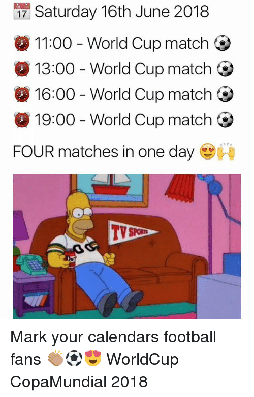 Football, Memes, and World Cup: 17 Saturday 16th June 2018  11:00-World Cup match  13:00-World Cup match  1600-World Cup match  1900-World Cup match  FOUR matches in one day  4  TV Mark your calendars football fans 👏🏽⚽️😍 WorldCup CopaMundial 2018