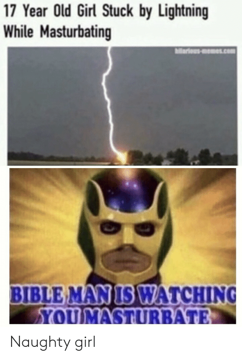 Naughty: 17 Year Old Girl Stuck by Lightning  While Masturbating  ariousms.com  BIBLE MAN IS WATCHING  YOUMASTURBATE Naughty girl