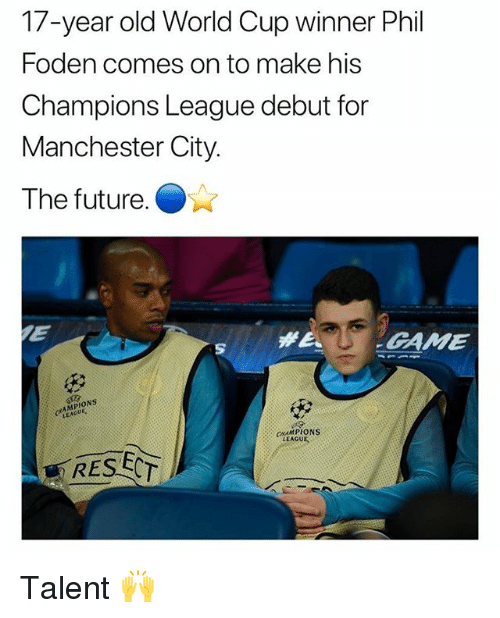 Future, Soccer, and Sports: 17-year old World Cup winner Phil  Foden comes on to make his  Champions League debut for  Manchester City  The future.  GAME  AMPIONS  CRAMPIONS  LEAGUE  RESET Talent 🙌