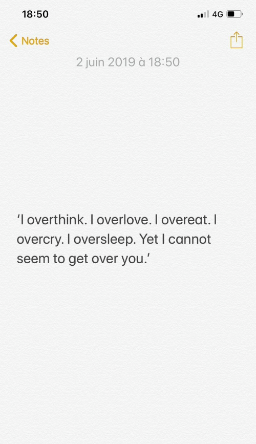 You, Notes, and Get: 18:50  l4G  Notes  2 juin 2019 à 18:50  'l overthink. I overlove. I overeat. I  overcry. I oversleep. Yet I cannot  seem to get over you.'