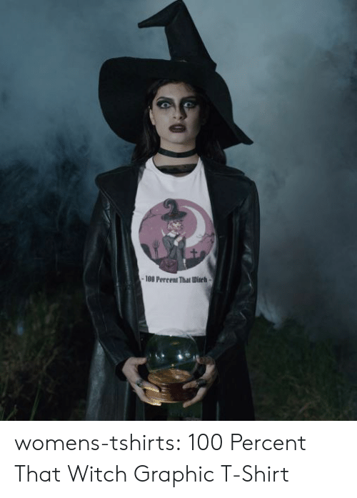 Tumblr, Blog, and Witch: -180 Percent That Ditch- womens-tshirts:  100 Percent That Witch Graphic T-Shirt
