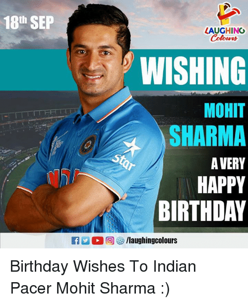 Birthday, Happy Birthday, and Happy: 18th SEP  LAUGHINC  Colowrs  WISHING  MOHIT  SHARMA  A VERY  HAPPY  BIRTHDAY Birthday Wishes To Indian Pacer Mohit Sharma :)