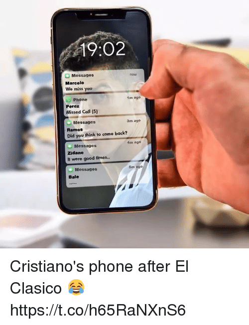 Phone, Soccer, and Good: 19:02  Messages  now  Marcelo  We miss you  Phone  1m ago  Perez  Missed Call (5)  Messages  Ramos  Did you think to come back?  3m ago  4m ago  Messages  Zidane  It were good times..  5m ago  Messages  Bale Cristiano's phone after El Clasico 😂 https://t.co/h65RaNXnS6