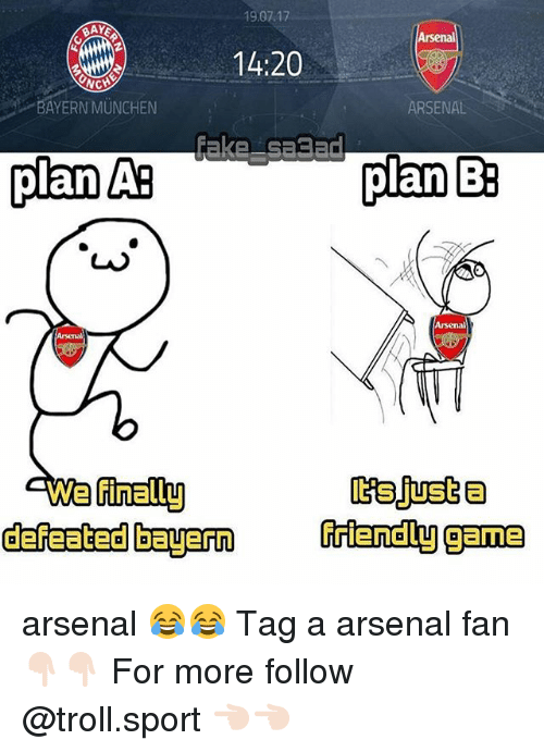 Arsenal, Memes, and Plan B: 19.07.17  BAY  Arsenal  14:20  BAYERN MUNCHEN  ARSENAL  plan AB  plan B  Arsenal  Arsenal  finally  defeated bayern rtendly game arsenal 😂😂 Tag a arsenal fan 👇🏻👇🏻 For more follow @troll.sport 👈🏻👈🏻