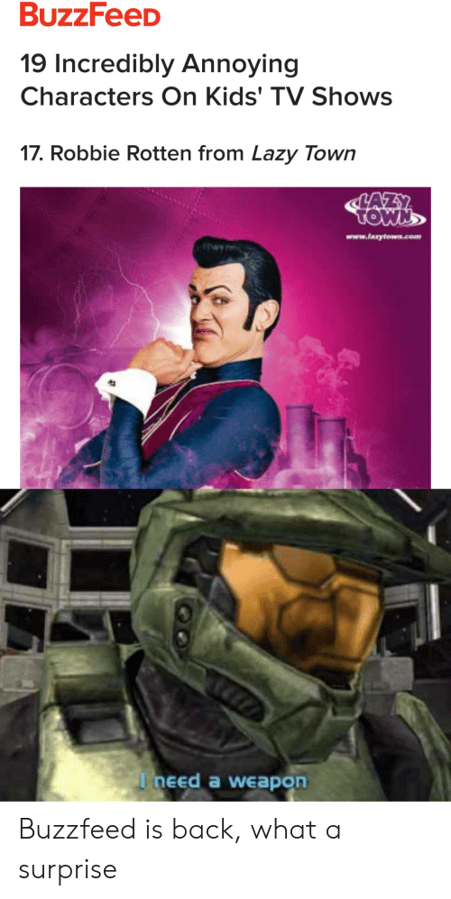 Lazy, TV Shows, and Buzzfeed: 19 Incredibly Annoying  Characters On Kids' TV Shows  17. Robbie Rotten from Lazy Town  www.laaytown.com  I need a weapon Buzzfeed is back, what a surprise