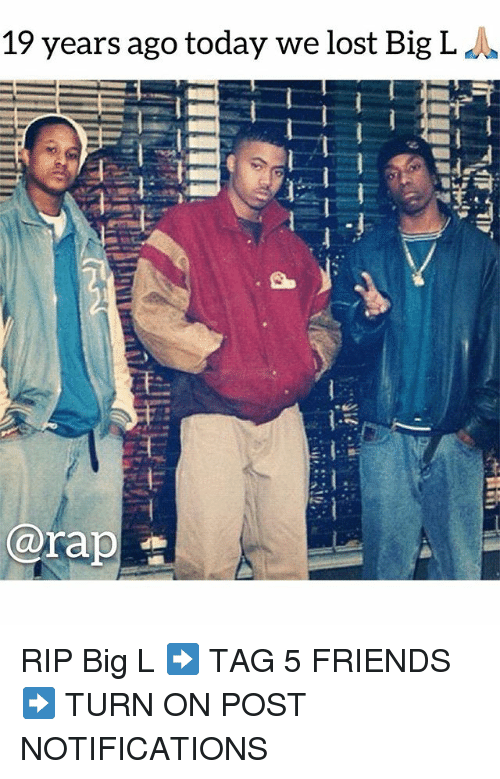 Friends, Memes, and Rap: 19 years ago today we lost Big L  @rap RIP Big L ➡️ TAG 5 FRIENDS ➡️ TURN ON POST NOTIFICATIONS