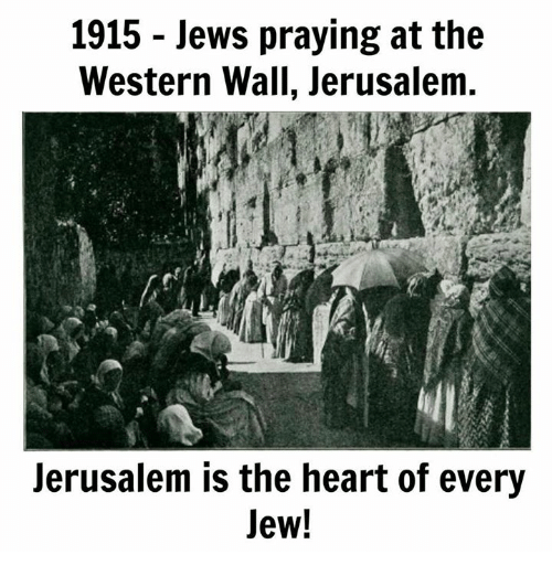 Memes, Heart, and Western: 1915 Jews praying at the  Western Wall, Jerusalem  Jerusalem is the heart of every  Jew!